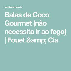 Balas de Coco Gourmet (não necessita ir ao fogo) | Fouet & Cia