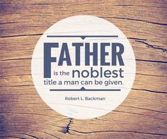 Elder Robert L. Backman | 'Father is the noblest title': 18 quotes from LDS leaders about why dads matter | Deseret News