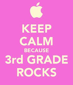 KEEP CALM BECAUSE 3rd GRADE ROCKS! Still can't believe the lil lady's going to 3rd... :( :)