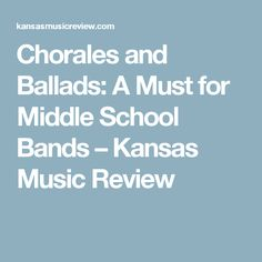 Chorales and Ballads: A Must for Middle School Bands – Kansas Music Review