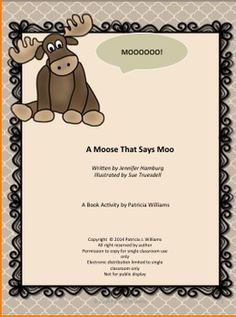About this bookA Moose That Says MooAuthor: Jennifer HamburgIllustrator:Sue Truesdell Publisher: Farrar Straus GirouxPub Year:2013ISBN:9780374350581Ages:2-4Grades:K-2Reading Level: 2.8Summary:Chaos ensues when a child imagines a zoo filled with animals doing the unusual and the unlikely.Reviews:Kirkus Reviews (+)(08/01/13)School Library Journal(09/01/13)Booklist(11/01/13)Special Awards and Honors:   Childrens Choices 2014There are 34 pages and 28 ...
