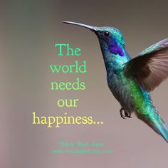 The world needs our happiness