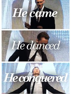 He came. He danced.  He conquered.