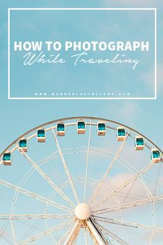 How to Photograph While Traveling - Wanderlust by Jona.