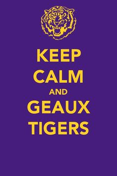 https://flic.kr/p/anEURc | Keep Calm and Geaux Tigers!