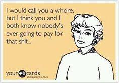 hahaha whore
