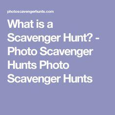 What is a Scavenger Hunt? - Photo Scavenger Hunts Photo Scavenger Hunts