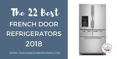 21 Best French Door Refrigerators Of 2018