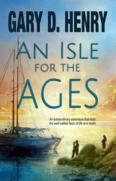 """*** NEW RELEASE!!!!! ***  Get your copy today!!!! ***  """"An Isle for the Ages"""" by Gary D. Henry"""