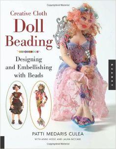 Amazon.com: Creative Cloth Doll Beading: Designing and Embellishing with Beads eBook: Patti Medaris Culea, Laura McCabe, Anne Hesse: Kindle Store