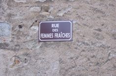 """Buxy, Saône-et-Loire """"Street of the Fresh Women""""....I wonder what they meant by FRESH!"""