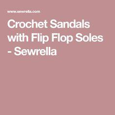Crochet Sandals with Flip Flop Soles - Sewrella