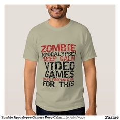 5fbfe099 Zombie Apocalypse Gamers Keep Calm Funny T-shirt Shirt Print Design, Tee  Shirt Designs