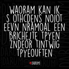 Afbeeldingsresultaat voor als ik ga wassen quotes Top Quotes, Funny Quotes, Life Quotes, Humor Quotes, Word Sentences, Dutch Quotes, Story Of My Life, Design Quotes, Lettering Design