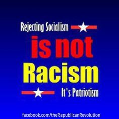 Rejecting Socialism it not Racism, it's Patriotism.