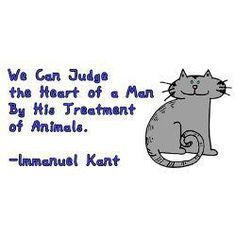 •We can judge the heart of a man by his treatment of animals. – More at http://www.GlobeTransformer.org