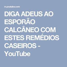 DIGA ADEUS AO ESPORÃO CALCÂNEO COM ESTES REMÉDIOS CASEIROS - YouTube