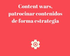 Content wars, #patrocinar #contenidos de forma estratégica #Marketing http://blgs.co/e1VQbB