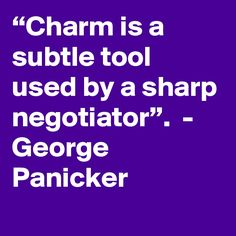 """Charm is a subtle tool used by a sharp negotiator"". Quotes, Quotations, Qoutes, Quote, Shut Up Quotes"