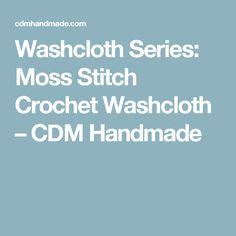 Washcloth Series: Moss Stitch Crochet Washcloth – CDM Handmade