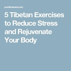 5 Tibetan Exercises to Reduce Stress and Rejuvenate Your Body