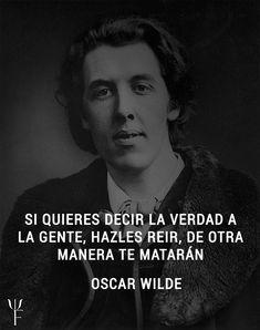 Si quieres decir la verdad a la gente, hazles reir, de otra manera te matarán. —Oscar Wilde #OscarWilde Sigmund Freud, Oscar Wilde, Decir No, Truths, Tell The Truth, Thoughts