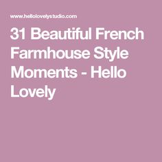 31 Beautiful French Farmhouse Style Moments - Hello Lovely