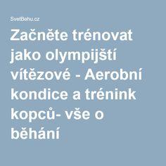 Začněte trénovat jako olympijští vítězové - Aerobní kondice a trénink kopců- vše o běhání