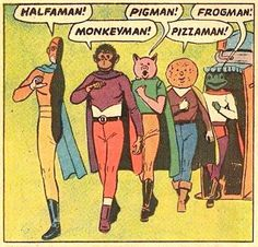 I mean, granted, I don't know what kind of powers Pizzaman there has (is it just... that he's... made of pizza?), but I really feel like Halfaman is going to wind up at a distinct disadvantage in your average comic book brawl...