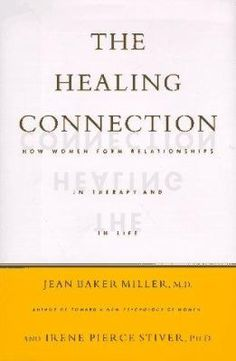 Cover image for The healing connection : how women form relationships in therapy and in life