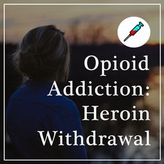 Are you or your loved one suffering from a heroin addiction? Here is what to expect from the withdrawal process.