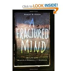A Fractured Mind (a nonfiction book written by the different personalities of a successful man with Multiple Personalities Disorder-so interesting!)