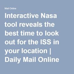 Interactive Nasa tool reveals the best time to look out for the ISS in your location Science Guy, International Space Station, Mail Online, About Uk, Daily Mail, Nasa, That Look, Articles, Good Things