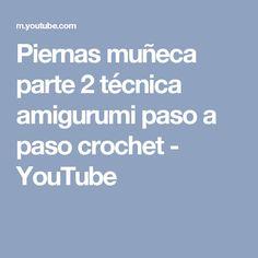 Piernas muñeca  parte 2 técnica amigurumi paso a paso crochet - YouTube