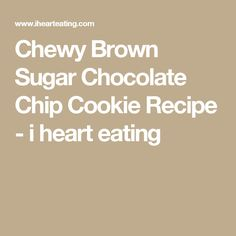 Chewy Brown Sugar Chocolate Chip Cookie Recipe - i heart eating