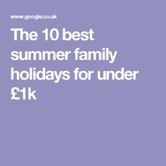 The 10 best summer family holidays for under £1k