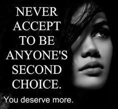 You deserve to be the first and only the first