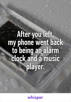 After you left, my phone went back to being an alarm clock and a music player.