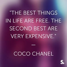 """The best things in life are free, the second best are very expensive."""