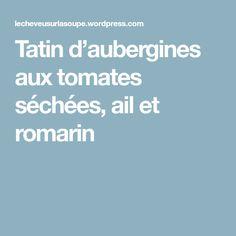 Tatin d'aubergines aux tomates séchées, ail et romarin