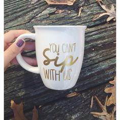 Hey, I found this really awesome Etsy listing at https://www.etsy.com/listing/215299015/you-cant-sip-with-us-in-gold-coffee-mug