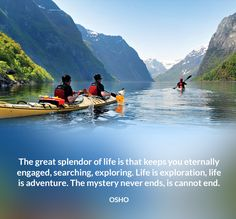 The great splendor of life is that keeps you eternally engaged, searching…