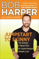Jumpstart to Skinny: The Simple 3-week Plan for Supercharged Weight Loss - by Bob Harper. A day-by-day plan for success, including body-toning Jumpstart Moves and deliciously slimming recipes specially designed for your get-skinny needs. Lets you in on the secrets Bob shares with his red-carpet celebrity clients. This is not a marathon diet; it's a quick sprint to the finish line.