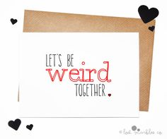 Funny Anniversary Card ∙ Weird Valentine ∙ Love Card ∙ I Love You Card ∙ Just Because ∙ Funny Card ∙ Let's Be Weird Together