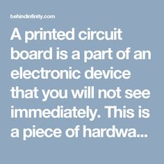 A printed circuit board is a part of an electronic device that you will not see immediately. This is a piece of hardware that connects each component of an electronic device together, but it does so in a compact way.