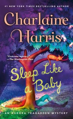 """Read """"Sleep Like a Baby An Aurora Teagarden Mystery"""" by Charlaine Harris available from Rakuten Kobo. In Sleep Like a Baby, the next installment of the New York Times Bestselling Charlaine Harris's Aurora Teagarden seri. Best Mystery Books, Best Mysteries, Mystery Novels, Mystery Series, Cozy Mysteries, Murder Mysteries, I Love Books, New Books, Books To Read"""