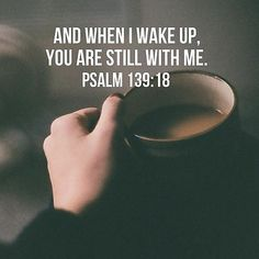 And when I wake up, you are still with me. Psalms Quotes, Bible Verses Quotes, Bible Scriptures, Faith Quotes, Jesus Quotes, Spiritual Messages, Favorite Bible Verses, Daily Bible, Gods Grace