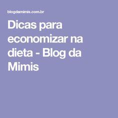 Dicas para economizar na dieta - Blog da Mimis