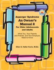 Asperger Syndrome: An Owner's Manual 2 For Older Adolescents and Adults: What You, Your Parents and Friends, and Your Employer, Need to Know