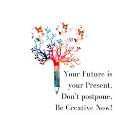 Your Future is your Present, Don't postpone, Be creative now! #inspiration #creativity #masterpiece #success